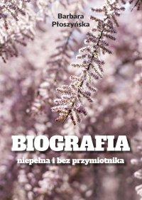 Biografia niepełna ibezprzymiotnika - Barbara Płoszyńska