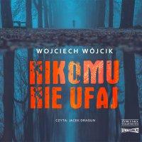 Nikomu nie ufaj - Wojciech Wójcik