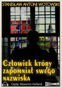 Człowiek który zapomniał swego nazwiska - Stanisław Antoni Wotowski