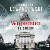 Wyprawa po śmierć - Radosław Lewandowski