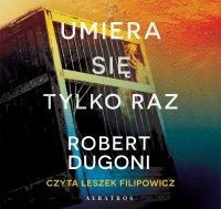Umiera się tylko raz - Robert Dugoni