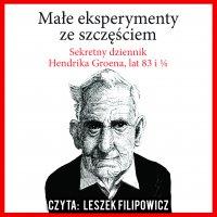 Małe eksperymenty ze szczęściem. Sekretny dziennik Hendrika Groena, lat 83 i 1/4 - Hendrik Groen