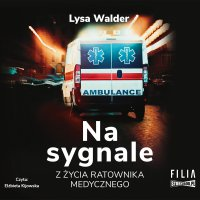 Na sygnale. Z życia ratownika medycznego - Lysa Walder