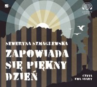 Zapowiada się piękny dzień - Seweryna Szmaglewska