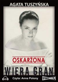 Oskarżona. Wiera Gran - Agata Tuszyńska