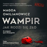 Wampir. Jak rodzi się zło - Magda Omilianowicz