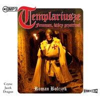 Templariusze – fenomen, który przetrwał - Roman Bolczyk