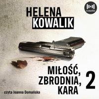 Miłość, zbrodnia, kara. Część 2 - Helena Kowalik
