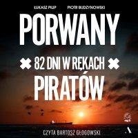 Porwany. 82 dni w rękach piratów - Łukasz Pilip