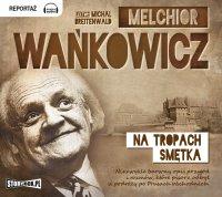 Na tropach Smętka - Melchior Wańkowicz