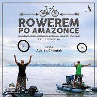 Rowerem po Amazonce. Bracia Dawid Andres i Hubert Kisiński w podróży po największej rzece świata - Piotr Chmieliński