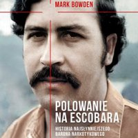 Polowanie na Escobara - Mark Bowden