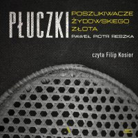 Płuczki. Poszukiwacze żydowskiego złota - Paweł Reszka