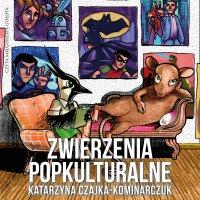 Zwierzenia popkulturalne - Katarzyna Czajka-Kominiarczuk