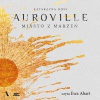 Auroville. Miasto z marzeń - Katarzyna Boni
