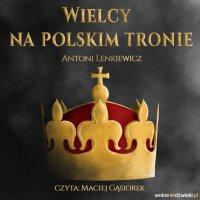 Wielcy na polskim tronie - Antoni Lenkiewicz