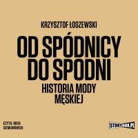 Od spódnicy do spodni. Historia mody męskiej - Krzysztof Łoszewski
