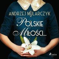 Polskie miłości... - Andrzej Mularczyk