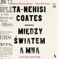 Między światem a mną - Ta-Nehisi Coates