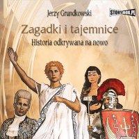 Zagadki i tajemnice. Historia odkrywana na nowo - Jerzy Grundkowski