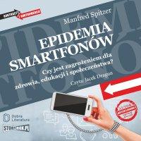 Epidemia smartfonów. Czy jest zagrożeniem dla zdrowia, edukacji i społeczeństwa? - Manfred Spitzer