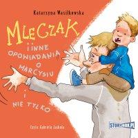 Mleczak i inne opowiadania o Marcysiu i nie tylko - Katarzyna Wasilkowska