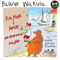 Kajtek i Yetik podnoszą żagle - Paweł Wakuła