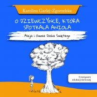 O dziewczynce, która spotkała Anioła - Karolina Garlej-Zgorzelska