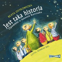 Jest taka historia. Opowieść o Januszu Korczaku - Beata Ostrowicka