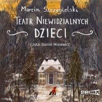 Teatr niewidzialnych dzieci - Marcin Szczygielski