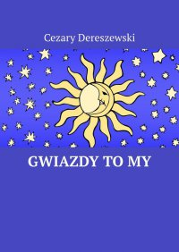 Gwiazdy to My - Cezary Dereszewski
