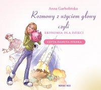 Rozmowy z użyciem głowy, czyli ekonomia dla dzieci - Anna Garbolińska