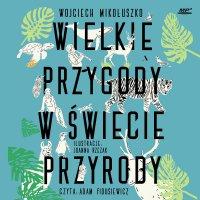 Wielkie przygody w świecie przyrody - Wojciech Mikołuszko