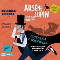 Arsène Lupin – dżentelmen włamywacz. Tom 3. Ucieczka z więzienia - Dariusz Rekosz