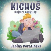 Kichuś majstra Lepigliny - Janina Porazinska