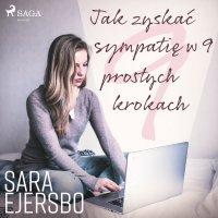 Jak zyskać sympatię w 9 prostych krokach - Sara Ejersbo Frederiksen