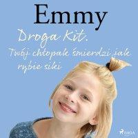 Emmy 8. Droga Kit. Twój chłopak śmierdzi jak rybie siki - Mette Finderup
