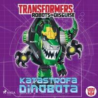 Transformers. Robots in Disguise. Katastrofa Dinobota - John Sazaklis