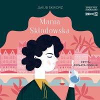 Mania Skłodowska - Jakub Skworz