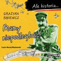 Ale historia... Mamy niepodległość! - Grażyna Bąkiewicz