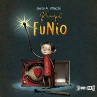 Głupi Funio - Jerzy A. Wlazło