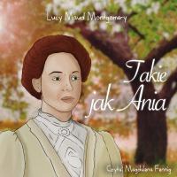 Takie jak Ania - Lucy Maud Montgomery