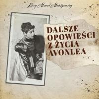 Dalsze opowieści z życia Avonlea - Lucy Maud Montgomery