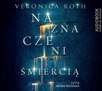 Naznaczeni śmiercią - Veronica Roth