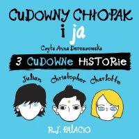 Cudowny chłopak i ja: trzy cudowne historie - R.J. Palacio