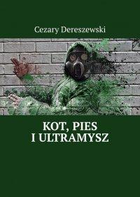 Kot, Pies iUltraMysz - Cezary Dereszewski