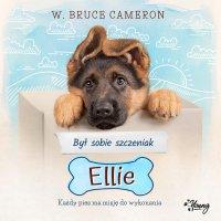 Był sobie szczeniak. Ellie - W. Bruce Cameron
