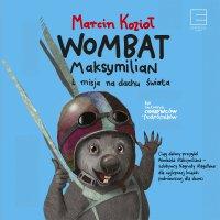 Wombat Maksymilian i misja na dachu świata - Marcin Kozioł