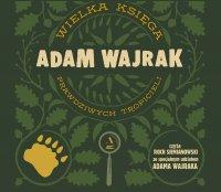 Wielka księga prawdziwych tropicieli - Adam Wajrak