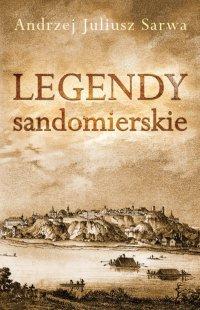 Legendy sandomierskie - Andrzej Juliusz Sarwa